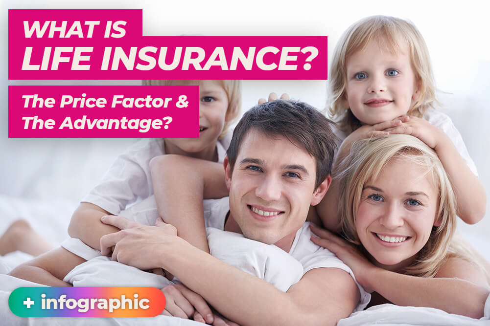 What is Life Insurance? The Price Factor and The Advantage?